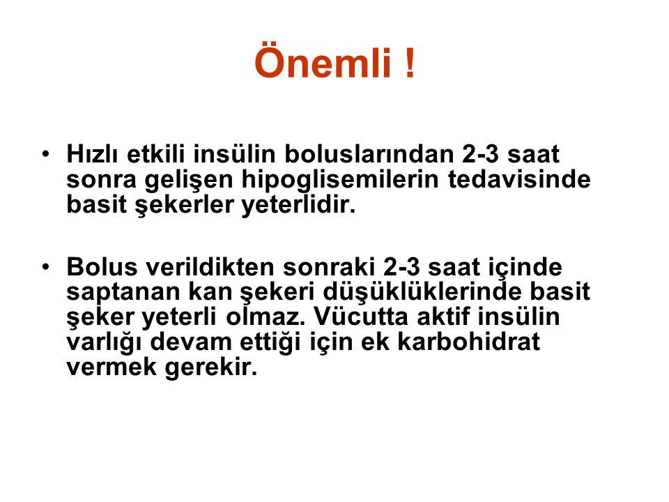 Önemli ! •Hızlı etkili insülin boluslarından 2-3 saat sonra gelişen hipoglisemilerin tedavisinde basit şekerler yeterlidir. •Bolus verildikten sonraki