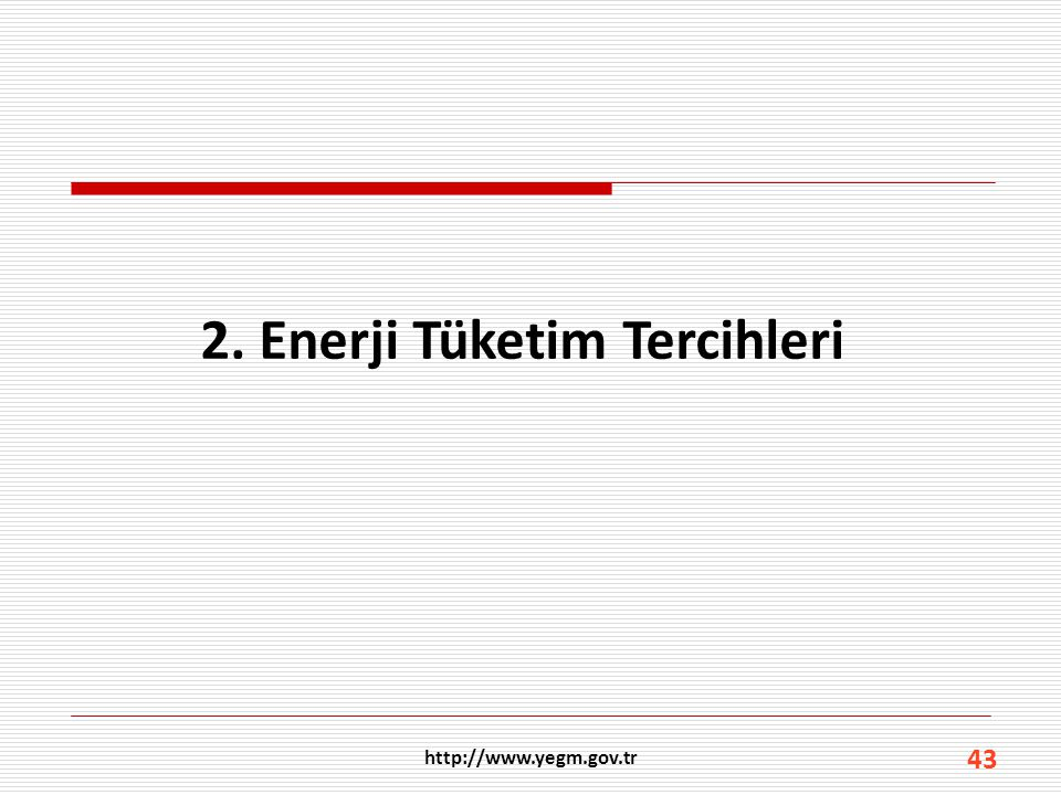 http://www.yegm.gov.tr 43 2. Enerji Tüketim Tercihleri