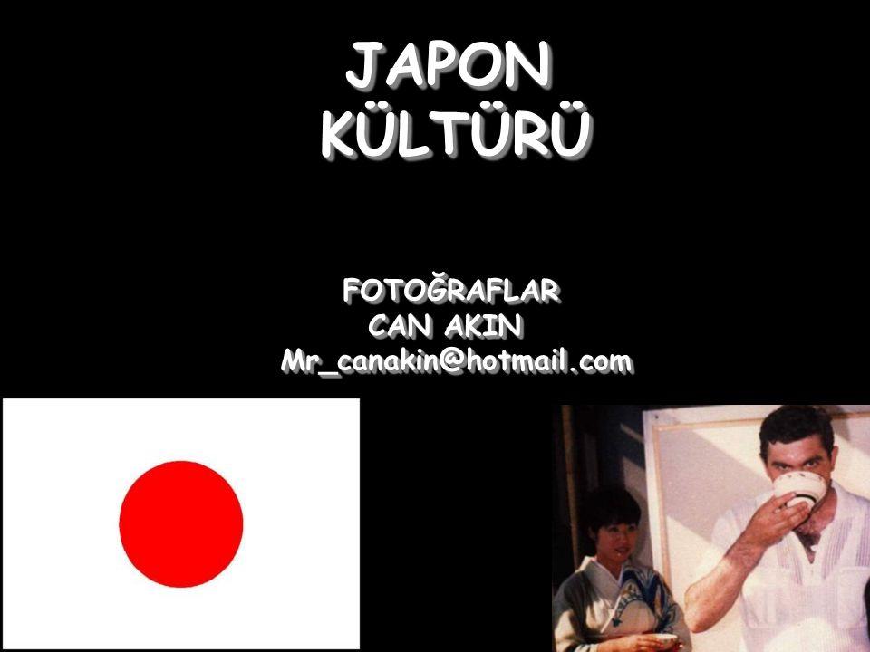JAPON JAPON KÜLTÜRÜ KÜLTÜRÜ FOTOĞRAFLAR FOTOĞRAFLAR CAN AKIN CAN AKIN Mr_canakin@hotmail.com Mr_canakin@hotmail.com JAPON KÜLTÜRÜ FOTOĞRAFLAR CAN AKIN Mr_canakin@hotmail.com