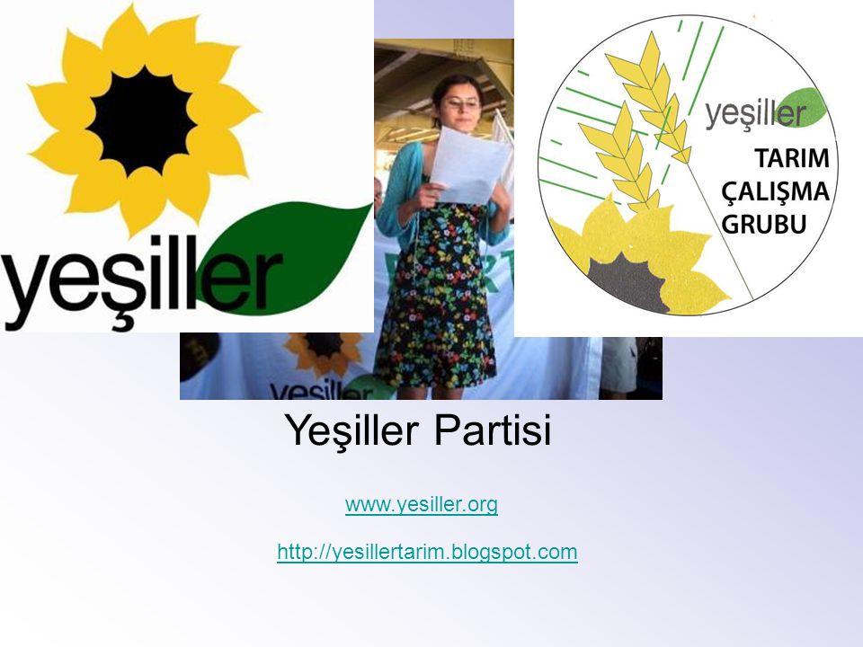 Yeşiller Partisi www.yesiller.org http://yesillertarim.blogspot.com
