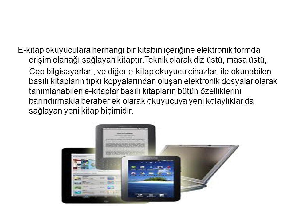E-kitap teknolojisi •E-kitap Donanımı -Rocket ebook Reader -Softbook Reader -EB Dadicated reader -RCA REB 1100/1200 -GEB 1150/2150 -e-bookMan EBM-900/901/911 -Pocket PC ve Palm OS cihazları