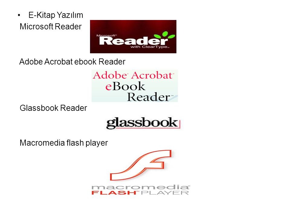 •E-Kitap Yazılım Microsoft Reader Adobe Acrobat ebook Reader Glassbook Reader Macromedia flash player