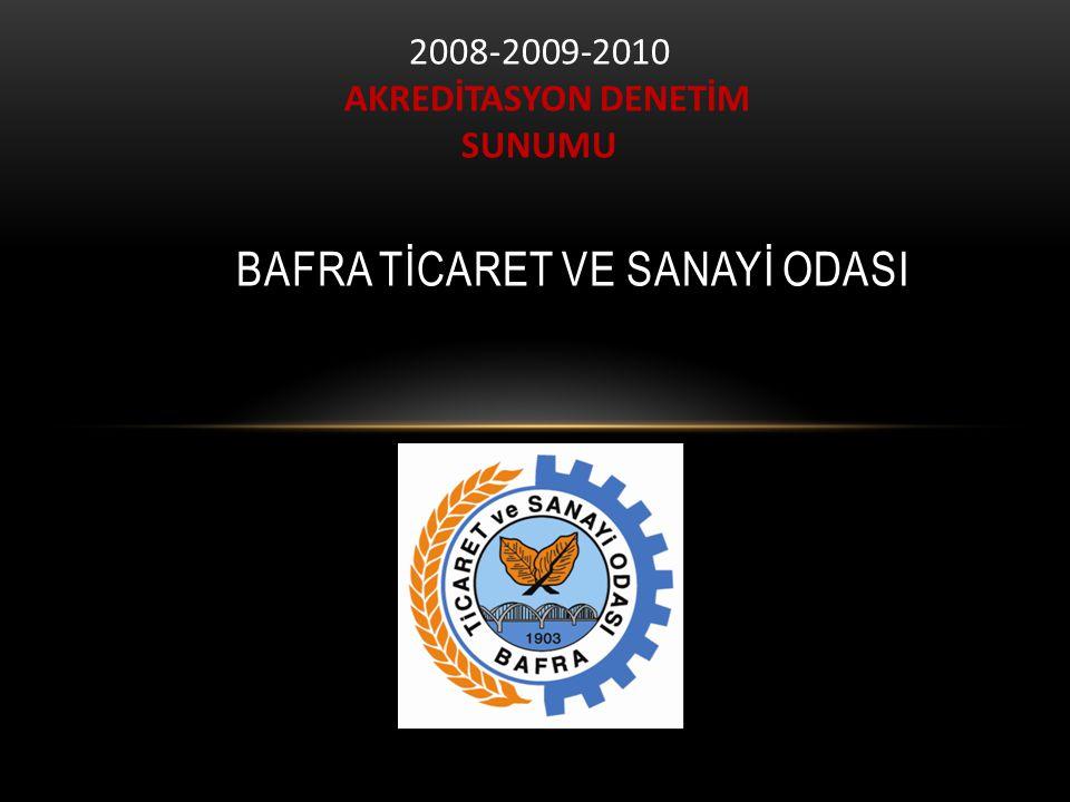 BAFRA TİCARET VE SANAYİ ODASI 2008-2009-2010 AKREDİTASYON DENETİM SUNUMU