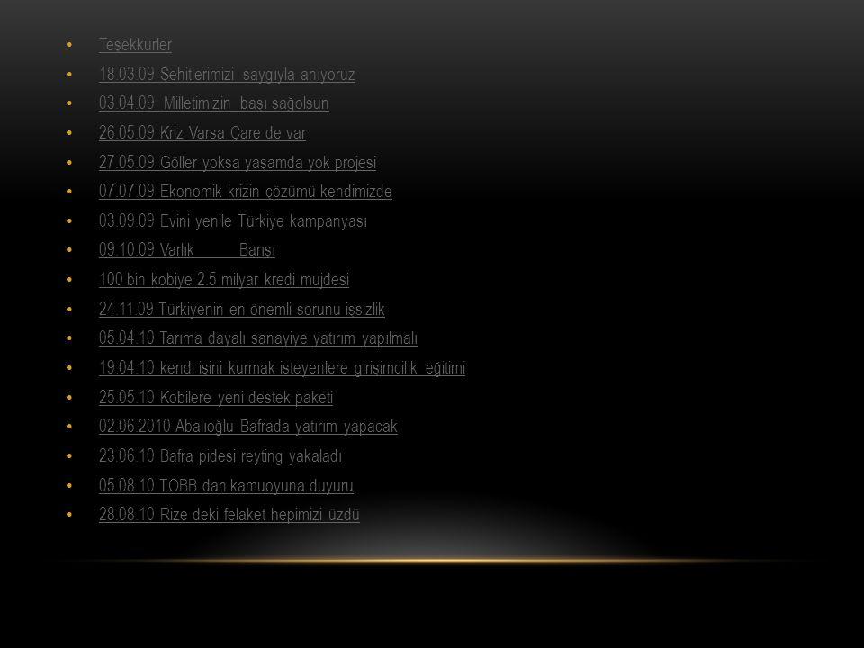 • Teşekkürler Teşekkürler • 18.03.09 Şehitlerimizi saygıyla anıyoruz 18.03.09 Şehitlerimizi saygıyla anıyoruz • 03.04.09 Milletimizin başı sağolsun 03