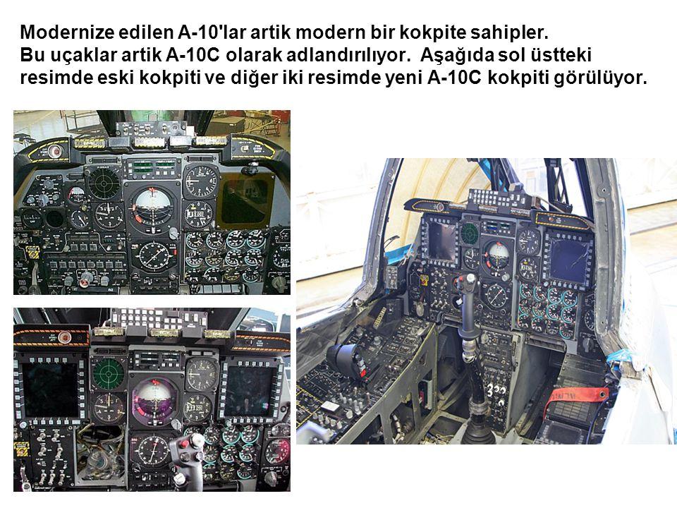 Modernize edilen A-10'lar artik modern bir kokpite sahipler. Bu uçaklar artik A-10C olarak adlandırılıyor. Aşağıda sol üstteki resimde eski kokpiti ve