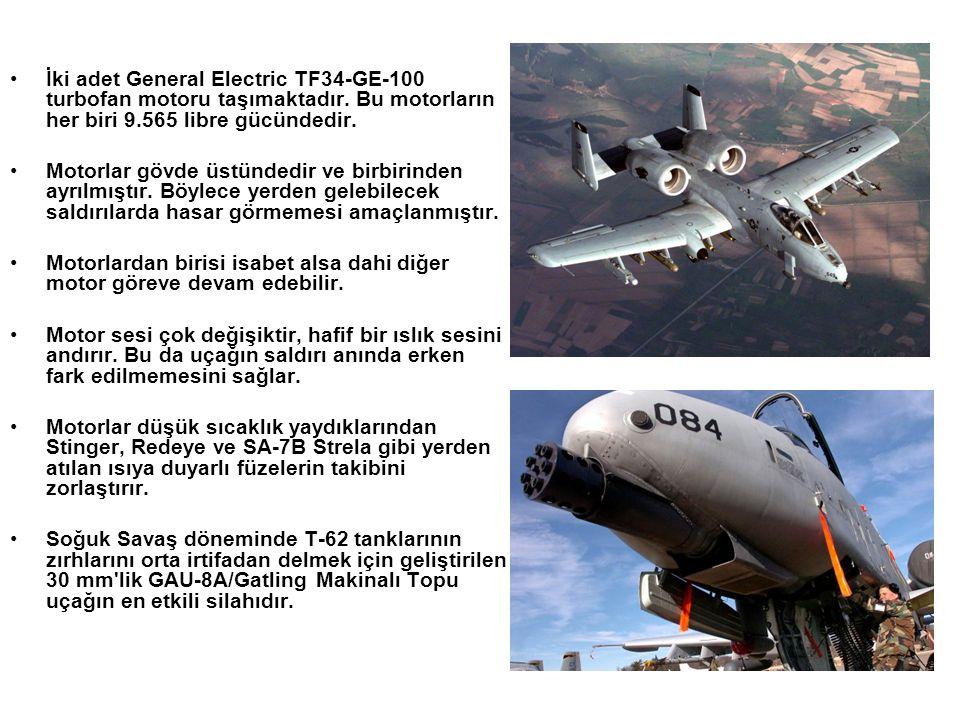 •İki adet General Electric TF34-GE-100 turbofan motoru taşımaktadır. Bu motorların her biri 9.565 libre gücündedir. •Motorlar gövde üstündedir ve birb
