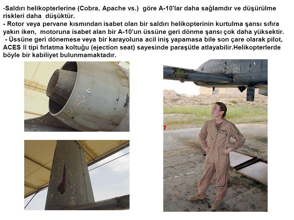 -Saldırı helikopterlerine (Cobra, Apache vs.) göre A-10'lar daha sağlamdır ve düşürülme riskleri daha düşüktür. - Rotor veya pervane kısmından isabet