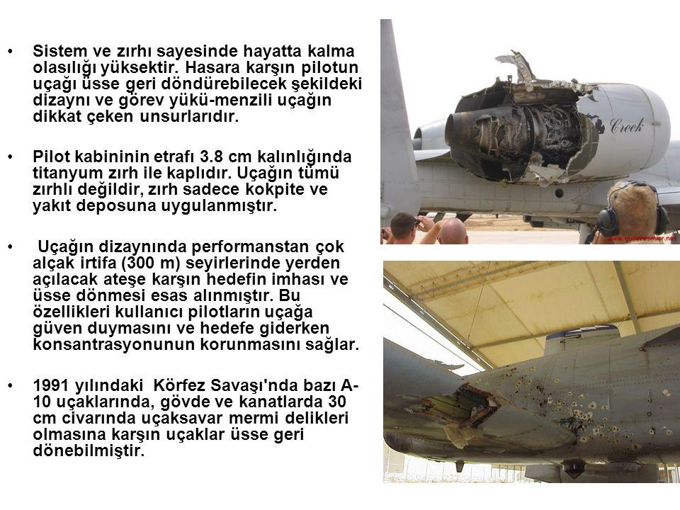 •Sistem ve zırhı sayesinde hayatta kalma olasılığı yüksektir. Hasara karşın pilotun uçağı üsse geri döndürebilecek şekildeki dizaynı ve görev yükü-men