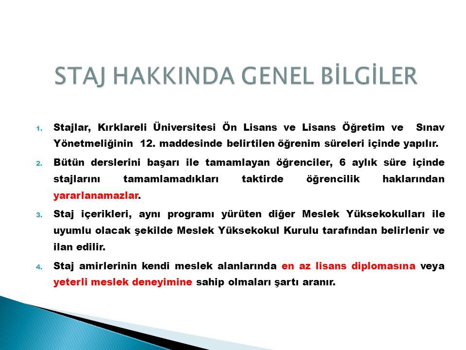 1. Stajlar, Kırklareli Üniversitesi Ön Lisans ve Lisans Öğretim ve Sınav Yönetmeliğinin 12. maddesinde belirtilen öğrenim süreleri içinde yapılır. 2.