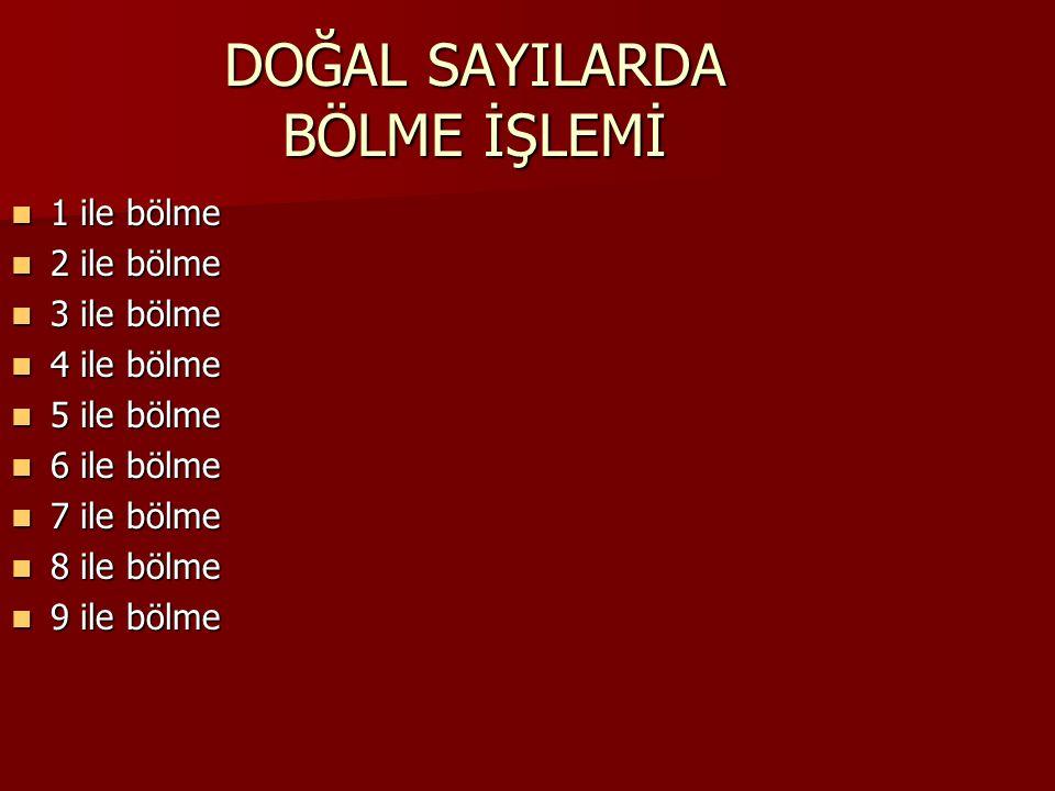DOĞAL SAYILARDA BÖLME İŞLEMİ  1 ile bölme  2 ile bölme  3 ile bölme  4 ile bölme  5 ile bölme  6 ile bölme  7 ile bölme  8 ile bölme  9 ile b