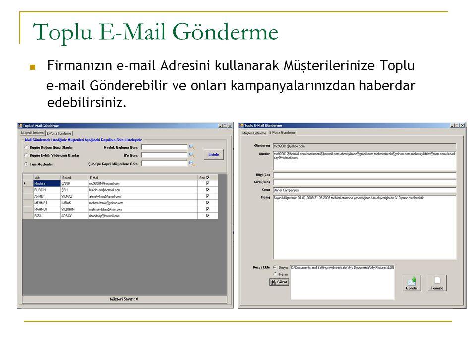 Toplu E-Mail Gönderme  Firmanızın e-mail Adresini kullanarak Müşterilerinize Toplu e-mail Gönderebilir ve onları kampanyalarınızdan haberdar edebilirsiniz.