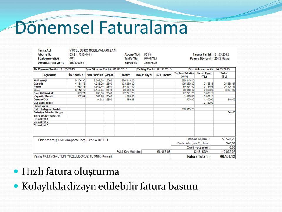 Dönemsel Faturalama  Hızlı fatura oluşturma  Kolaylıkla dizayn edilebilir fatura basımı