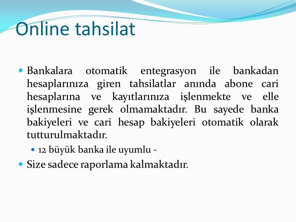 Online tahsilat  Bankalara otomatik entegrasyon ile bankadan hesaplarınıza giren tahsilatlar anında abone cari hesaplarına ve kayıtlarınıza işlenmekt
