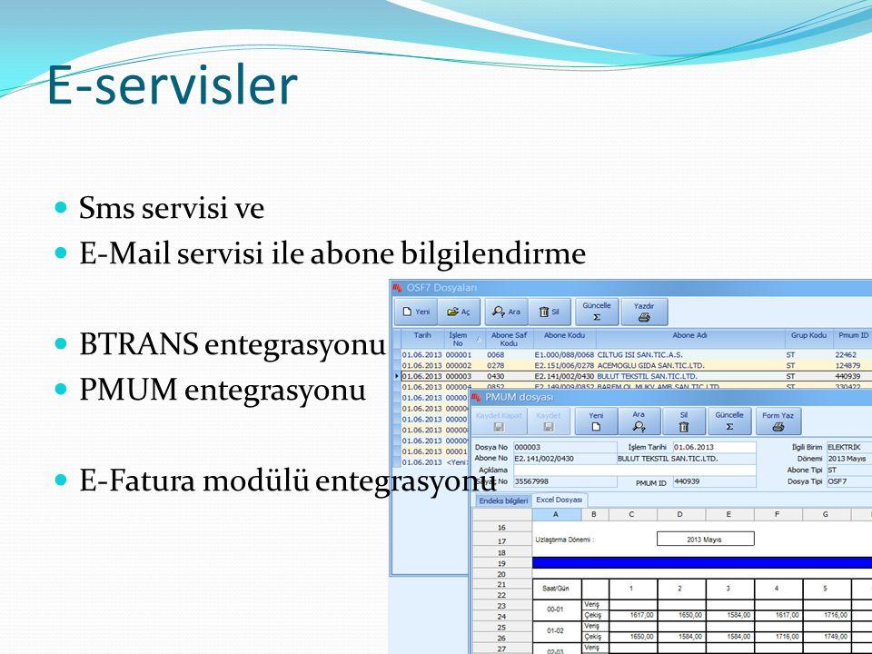 E-servisler  Sms servisi ve  E-Mail servisi ile abone bilgilendirme  BTRANS entegrasyonu  PMUM entegrasyonu  E-Fatura modülü entegrasyonu