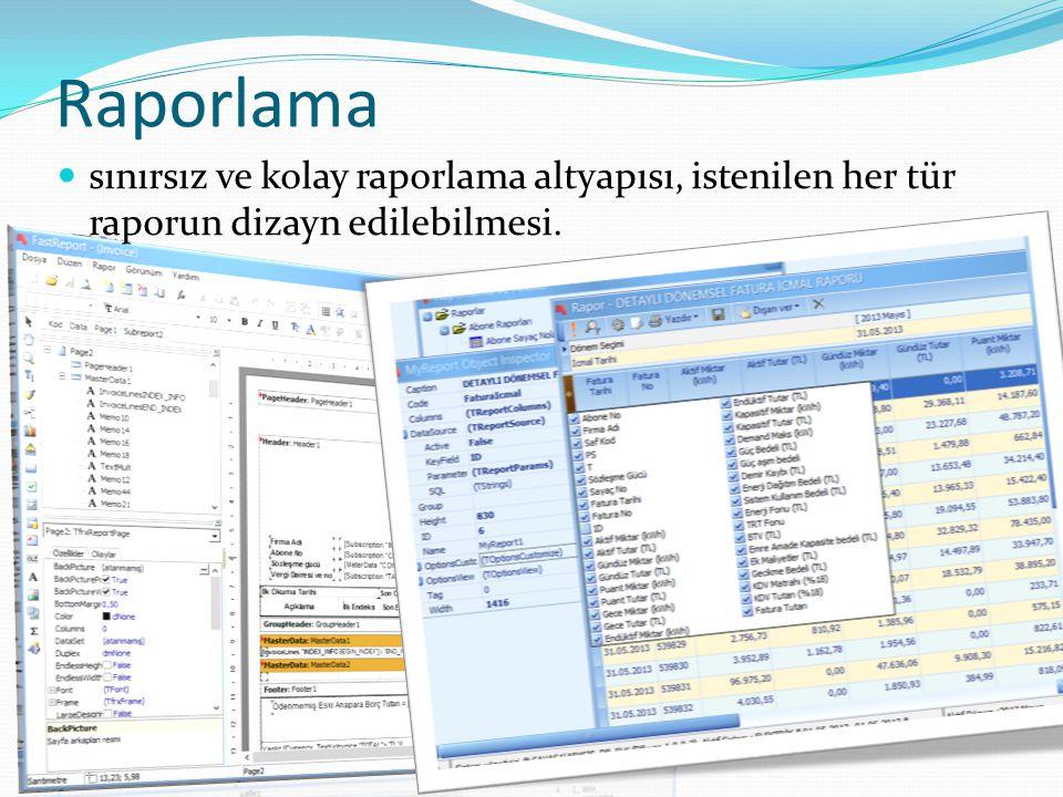 Raporlama  sınırsız ve kolay raporlama altyapısı, istenilen her tür raporun dizayn edilebilmesi.