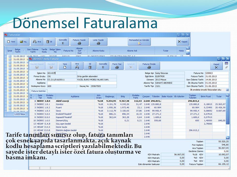 Dönemsel Faturalama Tarife tanımları sınırsız olup, fatura tanımları çok esnek yapıda tasarlanmakta, açık kaynak kodlu hesaplama scriptleri yazılabilm