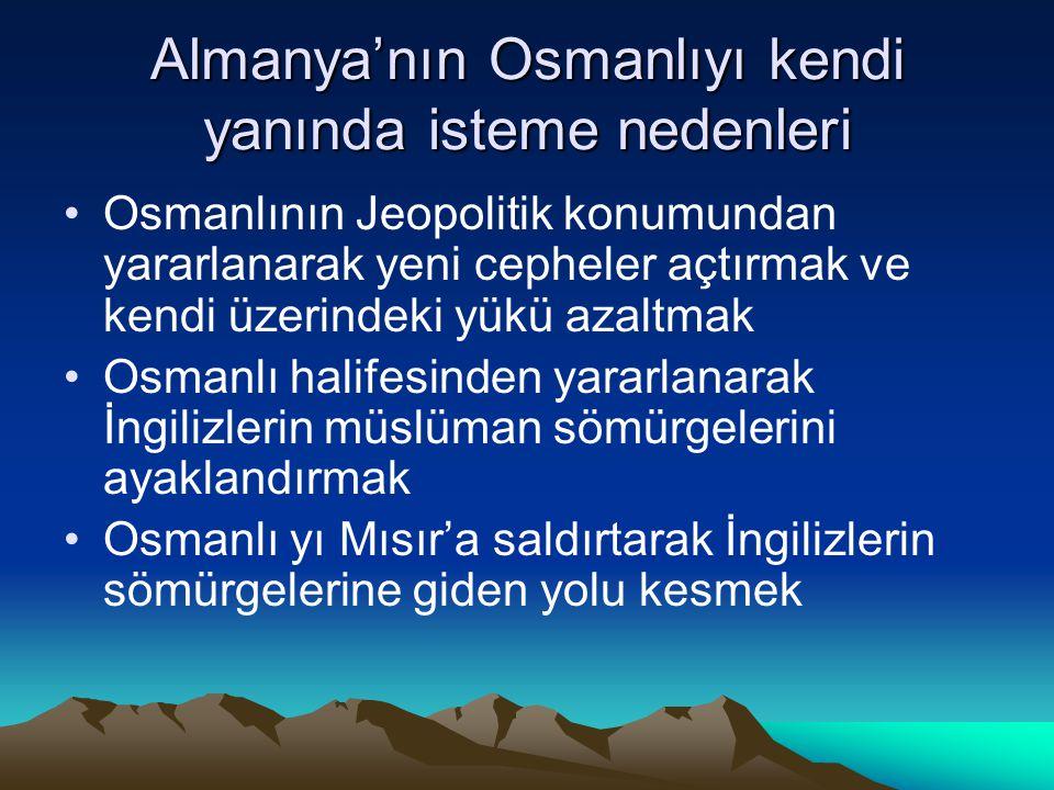 İtilaf ve İttifak Devletlerinin Osmanlıya Bakışı •Almanya Osmanlının kendi yanında savaşmasını İstiyordu • •İngiltere Osmanlının tarafsız kalmasını ve