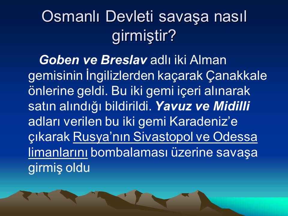 Osmanlı niçin Almanya'nın yanında savaşa girmek istedi? •Almanya'nın savaşı kazanacağı inancı •Kaybettiği toprakların itilaf devletlerinde olması •İti
