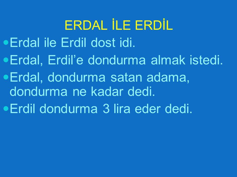 ERDAL İLE ERDİL  Erdal ile Erdil dost idi. Erdal, Erdil'e dondurma almak istedi.