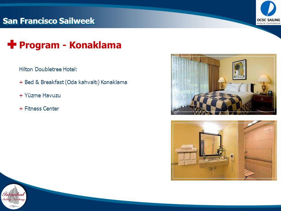 Program - Konaklama Hilton Doubletree Hotel: +Bed & Breakfast (Oda kahvaltı) Konaklama +Yüzme Havuzu +Fitness Center San Francisco Sailweek