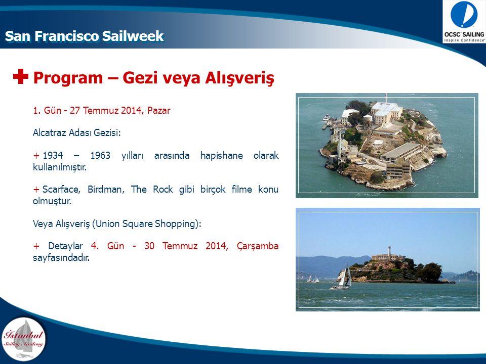 Program – Gezi veya Alışveriş 1. Gün - 27 Temmuz 2014, Pazar Alcatraz Adası Gezisi: +1934 – 1963 yılları arasında hapishane olarak kullanılmıştır. +Sc