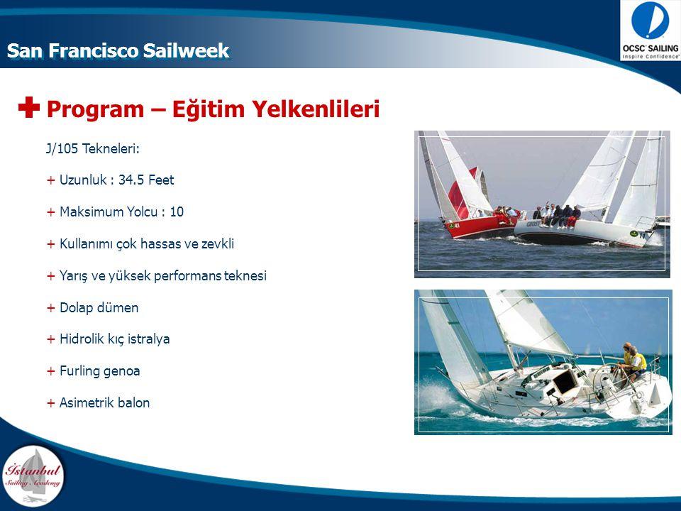 Program – Eğitim Yelkenlileri J/105 Tekneleri: +Uzunluk : 34.5 Feet +Maksimum Yolcu : 10 +Kullanımı çok hassas ve zevkli +Yarış ve yüksek performans t