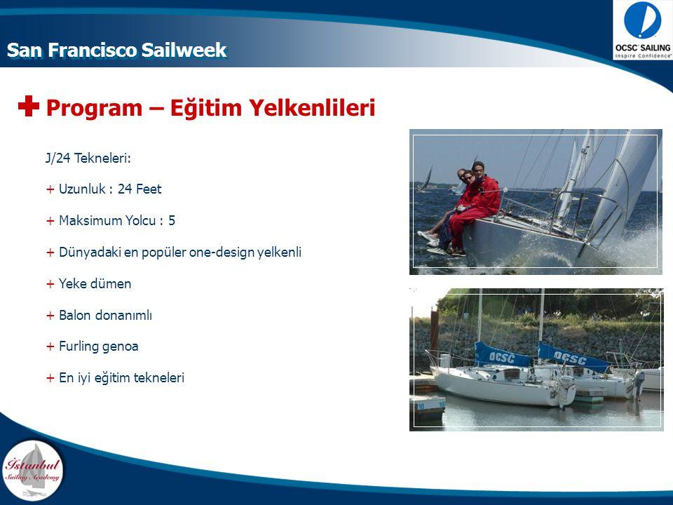 Program – Eğitim Yelkenlileri J/24 Tekneleri: + Uzunluk : 24 Feet + Maksimum Yolcu : 5 + Dünyadaki en popüler one-design yelkenli + Yeke dümen + Balon