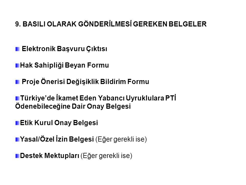 9. BASILI OLARAK GÖNDERİLMESİ GEREKEN BELGELER Elektronik Başvuru Çıktısı Hak Sahipliği Beyan Formu Proje Önerisi Değişiklik Bildirim Formu Türkiye'de