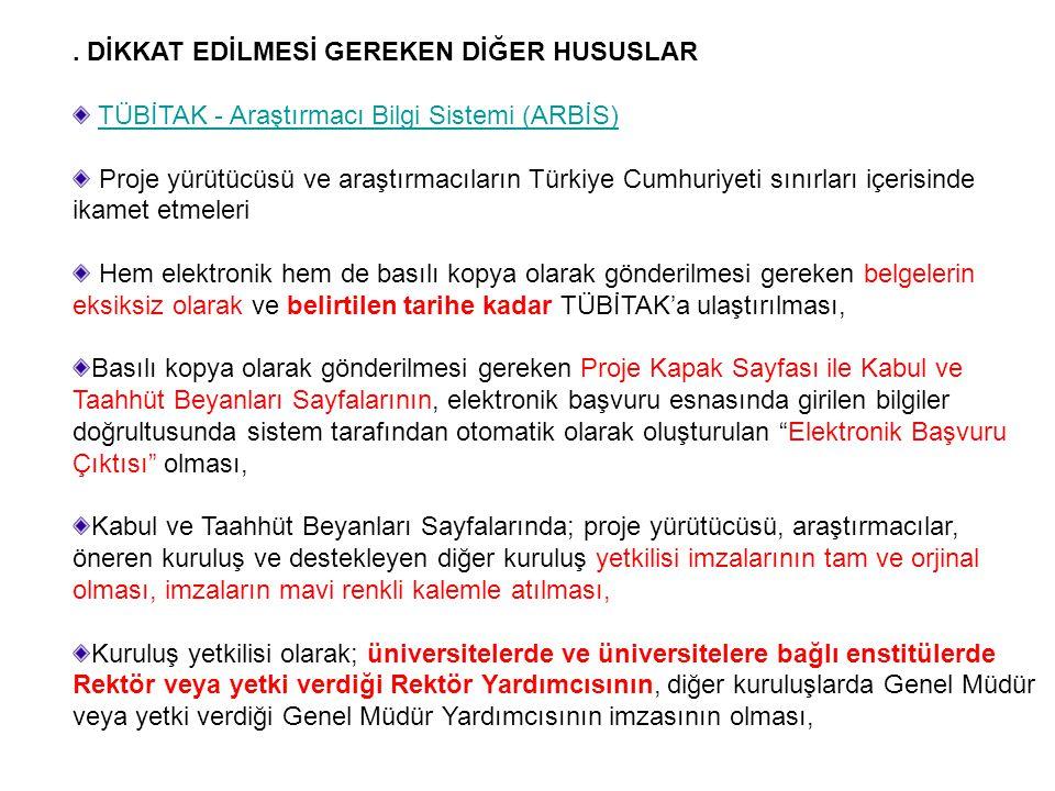 . DİKKAT EDİLMESİ GEREKEN DİĞER HUSUSLAR TÜBİTAK - Araştırmacı Bilgi Sistemi (ARBİS) Proje yürütücüsü ve araştırmacıların Türkiye Cumhuriyeti sınırlar