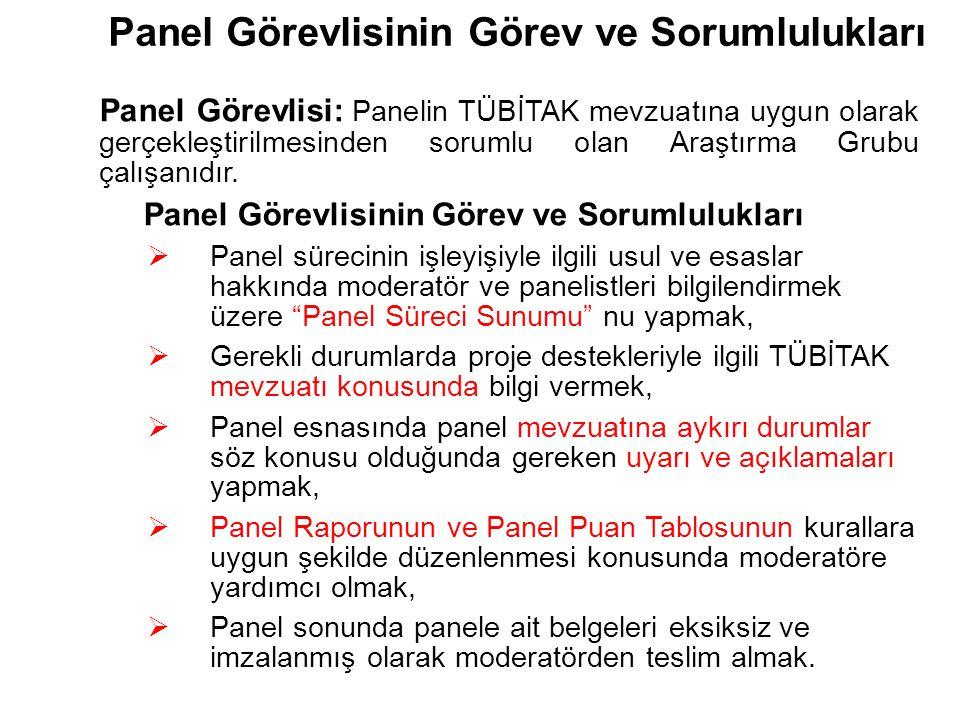 Panel Görevlisinin Görev ve Sorumlulukları Panel Görevlisi: Panelin TÜBİTAK mevzuatına uygun olarak gerçekleştirilmesinden sorumlu olan Araştırma Grub