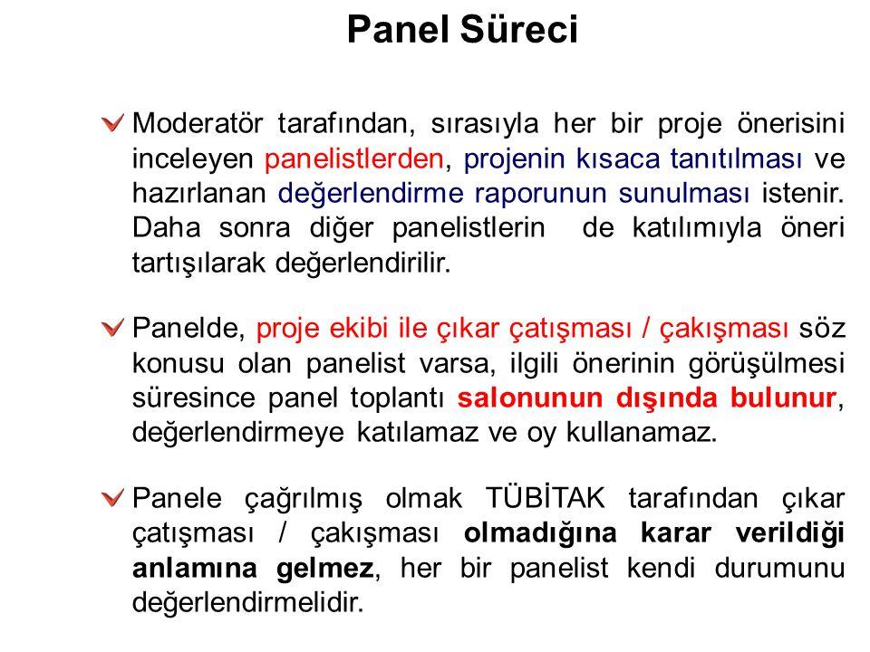 Panel Süreci Moderatör tarafından, sırasıyla her bir proje önerisini inceleyen panelistlerden, projenin kısaca tanıtılması ve hazırlanan değerlendirme