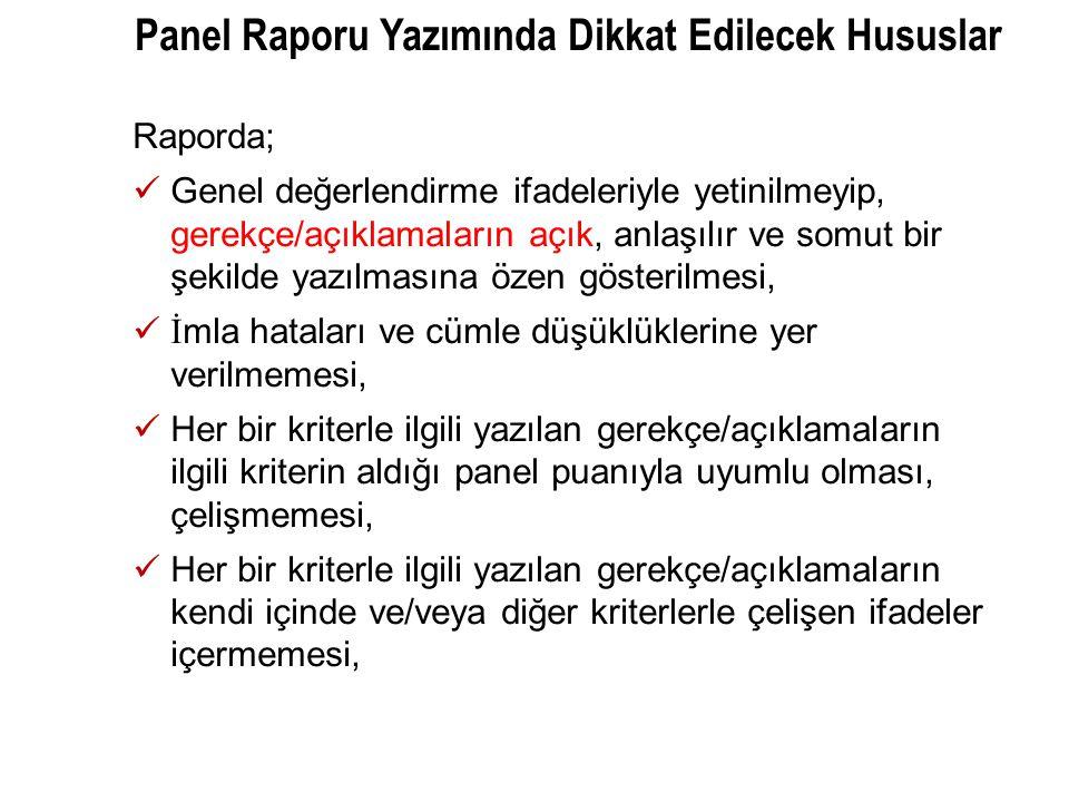 Panel Raporu Yazımında Dikkat Edilecek Hususlar Raporda;  Genel değerlendirme ifadeleriyle yetinilmeyip, gerekçe/açıklamaların açık, anlaşılır ve som