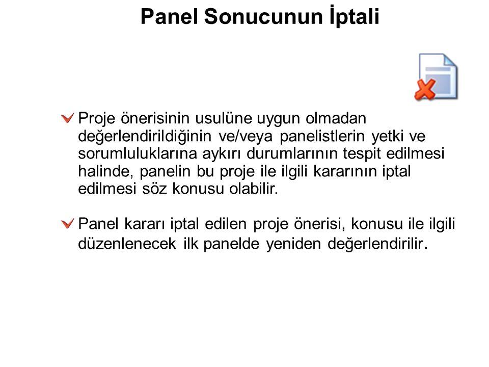 Panel Sonucunun İptali Proje önerisinin usulüne uygun olmadan değerlendirildiğinin ve/veya panelistlerin yetki ve sorumluluklarına aykırı durumlarının