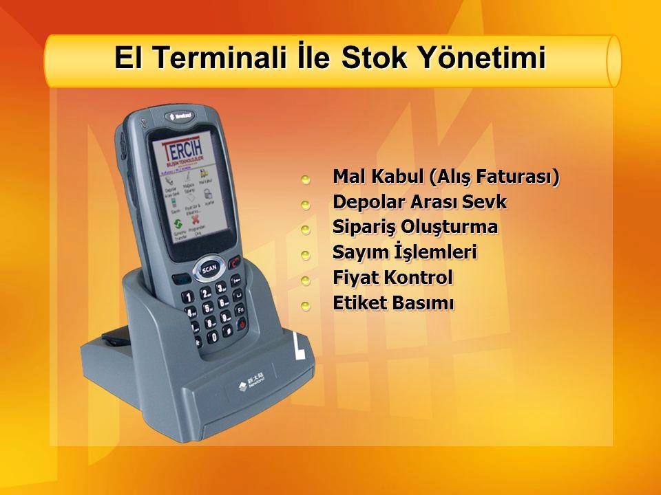 El Terminali İle Stok Yönetimi Mal Kabul (Alış Faturası) Depolar Arası Sevk Sipariş Oluşturma Sayım İşlemleri Fiyat Kontrol Etiket Basımı Mal Kabul (A