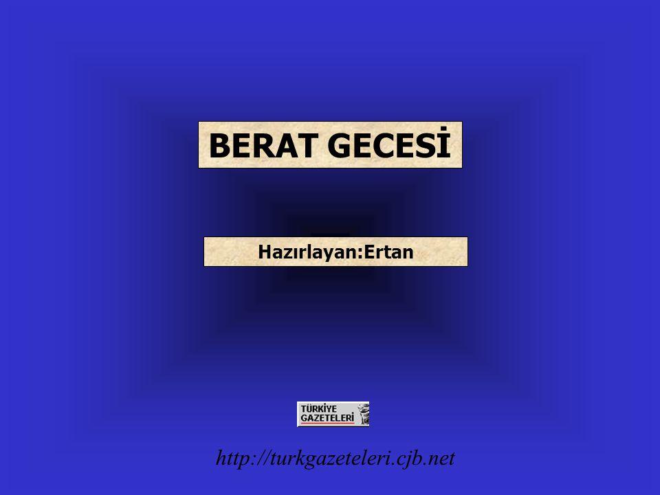 http://turkgazeteleri.cjb.net BERAT GECESİ Hazırlayan:Ertan