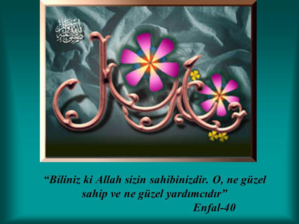 """""""Biliniz ki Allah sizin sahibinizdir. O, ne güzel sahip ve ne güzel yardımcıdır"""" Enfal-40"""