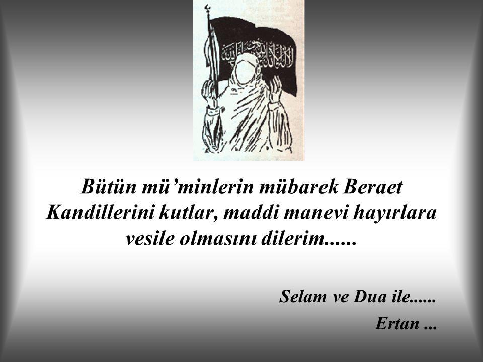 Bütün mü'minlerin mübarek Beraet Kandillerini kutlar, maddi manevi hayırlara vesile olmasını dilerim...... Selam ve Dua ile...... Ertan...