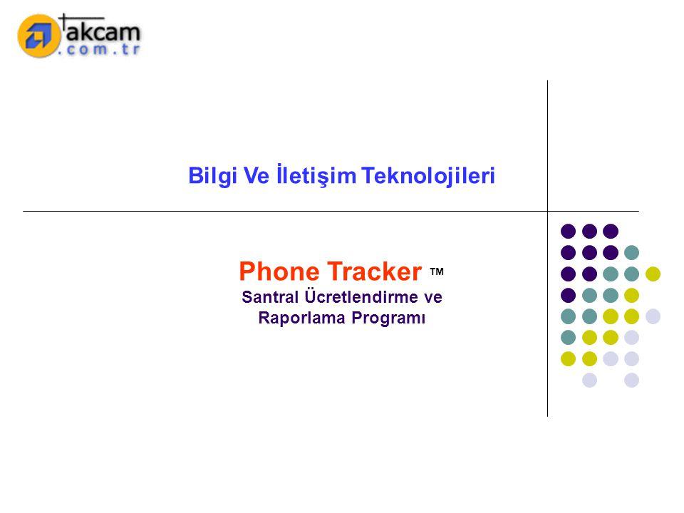Phone Tracker ™ Santral Ücretlendirme ve Raporlama Programı Bilgi Ve İletişim Teknolojileri