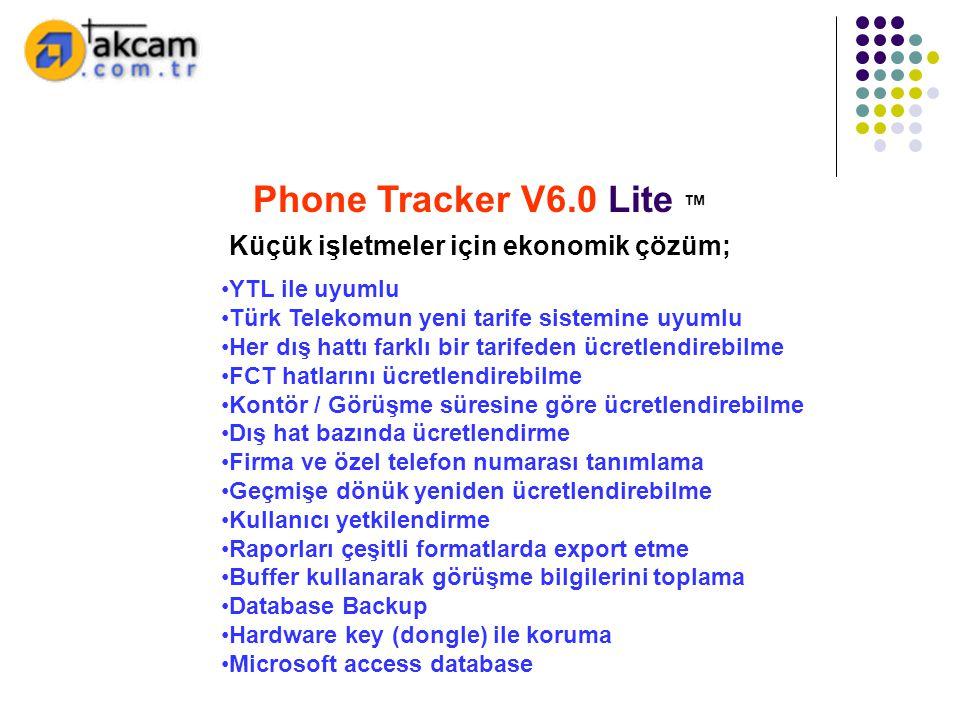 Phone Tracker V6.0 Lite ™ Küçük işletmeler için ekonomik çözüm; •YTL ile uyumlu •Türk Telekomun yeni tarife sistemine uyumlu •Her dış hattı farklı bir