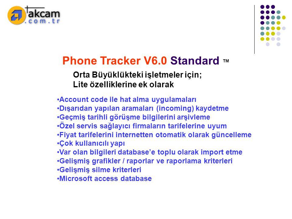 Phone Tracker V6.0 Standard ™ Orta Büyüklükteki işletmeler için; Lite özelliklerine ek olarak •Account code ile hat alma uygulamaları •Dışarıdan yapıl