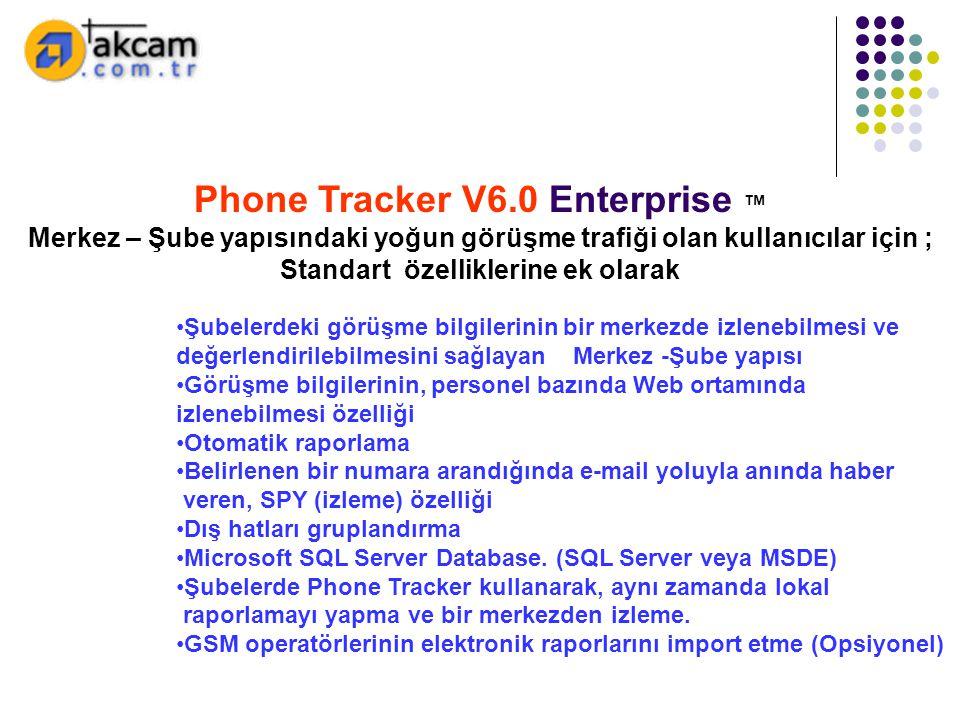 Phone Tracker V6.0 Enterprise ™ Merkez – Şube yapısındaki yoğun görüşme trafiği olan kullanıcılar için ; Standart özelliklerine ek olarak •Şubelerdeki