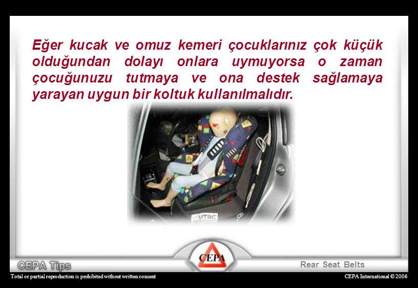 CEPA International © 2006Total or partial reproduction is prohibited without written consent Eğer kucak ve omuz kemeri çocuklarınız çok küçük olduğund
