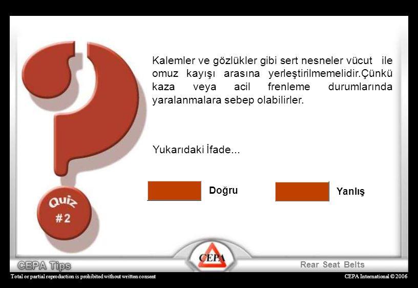 CEPA International © 2006Total or partial reproduction is prohibited without written consent Yanlış Doğru Yukarıdaki İfade... Kalemler ve gözlükler gi