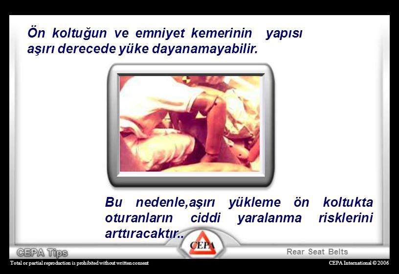 CEPA International © 2006Total or partial reproduction is prohibited without written consent Ön koltuğun ve emniyet kemerinin yapısı aşırı derecede yü