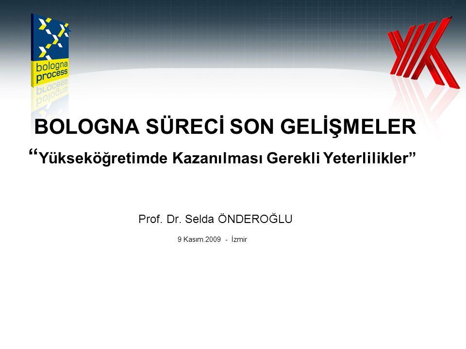 """BOLOGNA SÜRECİ SON GELİŞMELER """" Yükseköğretimde Kazanılması Gerekli Yeterlilikler"""" Prof. Dr. Selda ÖNDEROĞLU 9 Kasım.2009 - İzmir"""