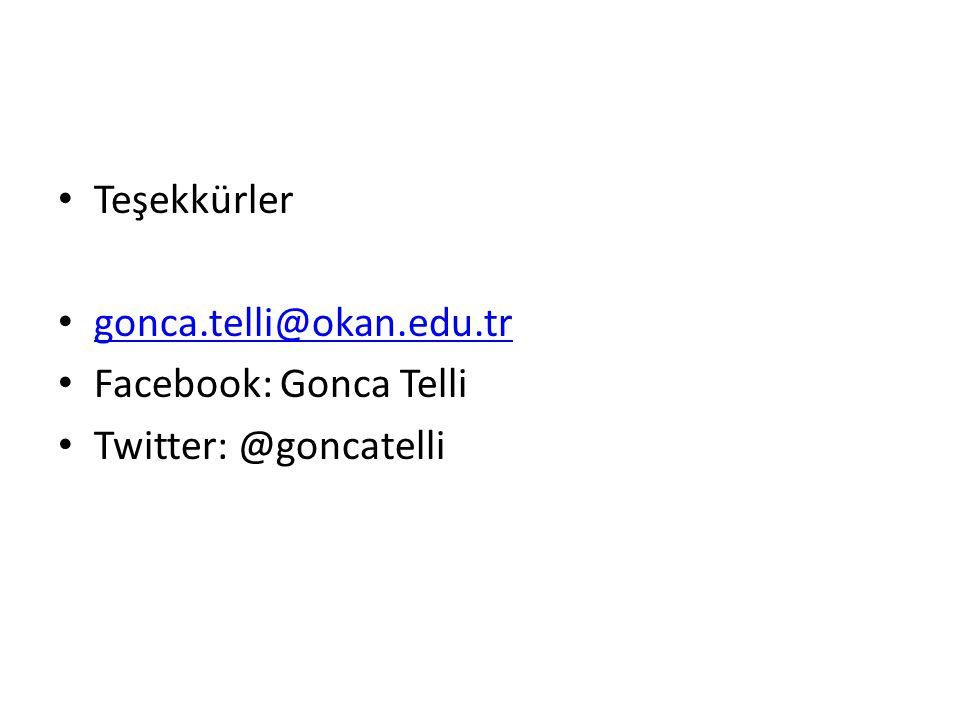 • Teşekkürler • gonca.telli@okan.edu.tr gonca.telli@okan.edu.tr • Facebook: Gonca Telli • Twitter: @goncatelli