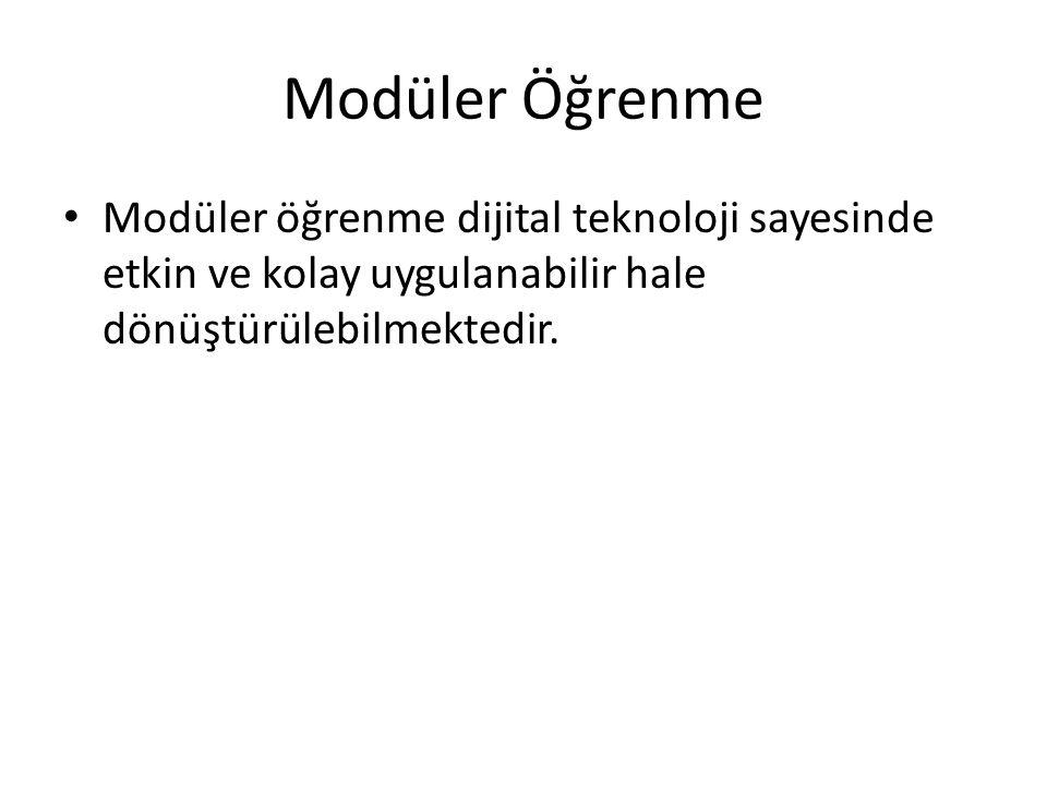 Modüler Öğrenme • Modüler öğrenme dijital teknoloji sayesinde etkin ve kolay uygulanabilir hale dönüştürülebilmektedir.