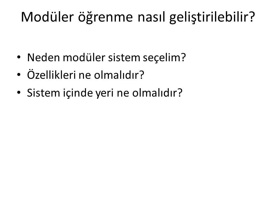Modüler öğrenme nasıl geliştirilebilir? • Neden modüler sistem seçelim? • Özellikleri ne olmalıdır? • Sistem içinde yeri ne olmalıdır?