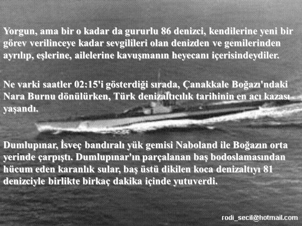 Yorgun, ama bir o kadar da gururlu 86 denizci, kendilerine yeni bir görev verilinceye kadar sevgilileri olan denizden ve gemilerinden ayrılıp, eşlerine, ailelerine kavuşmanın heyecanı içerisindeydiler.