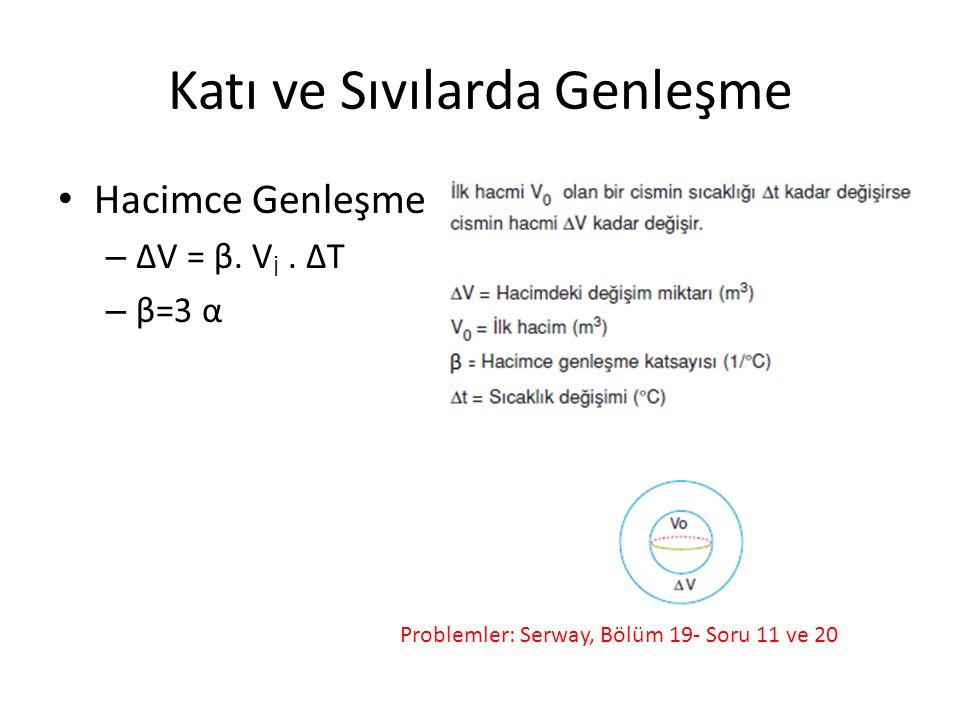 Katı ve Sıvılarda Genleşme • Hacimce Genleşme – ΔV = β. V İ. ΔT – β=3 α Problemler: Serway, Bölüm 19- Soru 11 ve 20
